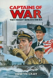 Captains Of War - They Fought Beneath the Sea ebook by Edwyn Gray