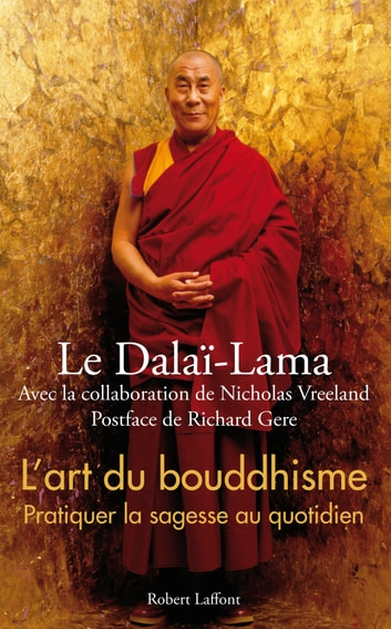 L'Art du bouddhisme - Pratiquer la sagesse au quotidien eBook by Richard GERE,Nicholas VREELAND,DALAÏ-LAMA