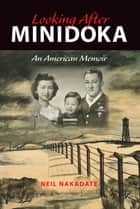 Looking After Minidoka ebook by Neil Nakadate