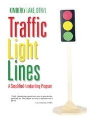 Traffic Light Lines - A Simplified Handwriting Program ebook by Kimberly Lane, OTR/L
