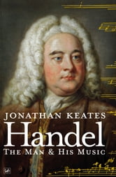 Handel - The Man & His Music ebook by Jonathan Keates
