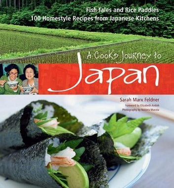 A Cook's Journey to Japan - 100 Homestyle Recipes from Japanese Kitchens ebook by Sarah Marx Feldner