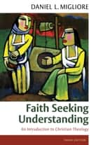 Faith Seeking Understanding ebook by Daniel L. Migliore