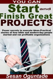 You Can Start And Finish Great Projects ebook by Sesan Oguntade