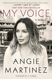 My Voice - A Memoir ebook by Angie Martinez,J. Cole