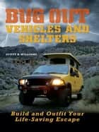 Bug Out Vehicles and Shelters ebook by Scott B. Williams