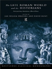 The Late Roman World and Its Historian - Interpreting Ammianus Marcellinus ebook by Jan Willem Drijvers,David Hunt