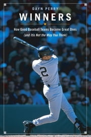 Winners: How Good Baseball Teams Become Great Ones (and It's Not the Way You Think) ebook by Perry, Dayn
