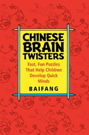 Chinese Brain Twisters - Fast, Fun Puzzles That Help Children Develop Quick Minds ebook by Baifang