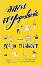 Miss Ex-Yugoslavia - A Memoir 電子書 by Sofija Stefanovic