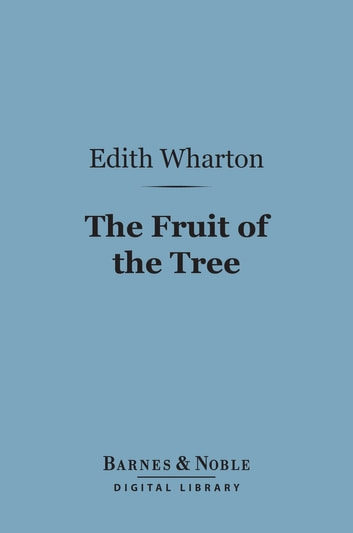 The Fruit of the Tree (Barnes & Noble Digital Library) ebook by Edith Wharton