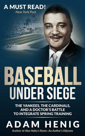 Baseball Under Siege - The Yankees, the Cardinals, and a Doctor's Battle to Integrate Spring Training ebook by Adam Henig