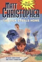 The Fox Steals Home ebook by Matt Christopher