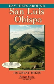 Day Hikes Around San Luis Obispo - 156 Great Hikes ebook by Robert Stone