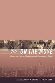 On the Move - Women and Rural-to-Urban Migration in Contemporary China ebook by Arianne M. Gaetano,Tamara Jacka