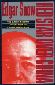 Red Star over China - The Classic Account of the Birth of Chinese Communism ebook by Edgar Snow,Dr. John K. Fairbank