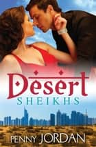 Desert Sheikhs - 3 Book Box Set 電子書 by Penny Jordan