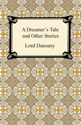A Dreamer's Tale and Other Stories ebook by Lord Dunsany