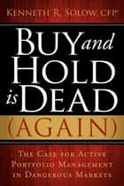 Buy and Hold Is Dead (Again) ebook by Kenneth Solow