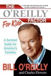 The O'Reilly Factor for Kids - A Survival Guide ebook by Bill O'Reilly,Charles Flowers