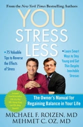YOU: Stress Less - The Owner's Manual for Regaining Balance in Your Life ebook by Michael F. Roizen,Mehmet Oz