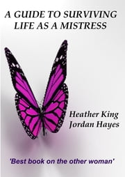 A Guide to Surviving Life as a Mistress ebook by Heather King