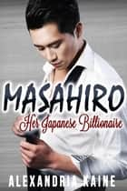 Masahiro: Her Japanese Billionaire ebook by Alexandria Kaine