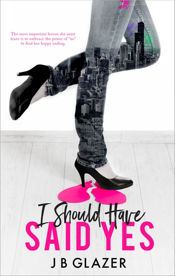 I Should Have Said Yes ebook by J B Glazer