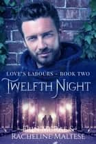 Twelfth Night ebook by Erin McRae, Racheline Maltese