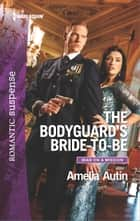The Bodyguard's Bride-to-Be - A Protector Hero Romance eBook by Amelia Autin