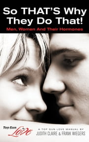 So That's Why They Do That! Men, Women and Their Hormones ebook by Judith Claire,Frank Wiegers