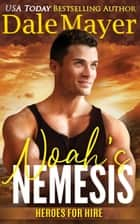 Noah's Nemesis - A SEALs of Honor World Novel ebook by Dale Mayer
