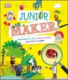 Junior Maker - Experiments to Try, Crafts to Create, and Lots to Learn! ebook by