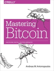 Mastering Bitcoin - Unlocking Digital Cryptocurrencies ebook by Andreas M.  Antonopoulos