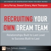 Recruiting Your Own Dream Team - Relationships Built to Last Lead to Success Built to Last ebook by Jerry Porras,Stewart Emery,Mark Thompson