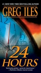 24 Hours - A Suspense Thriller ebook by Greg Iles