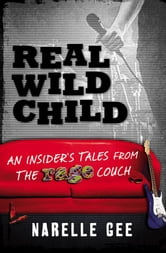 Real Wild Child: An insider's tales from the rage couch ebook by Narelle Gee