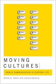 Moving Cultures - Mobile Communication in Everyday Life ebook by André H. Caron,Letizia Caronia