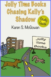 Jolly Time Books: Chasing Kelly's Shadow (Study Guide) ebook by Karen S. McGowan