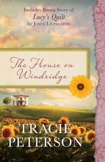 The House on Windridge - Also Includes Bonus Story of Lucy's Quilt by Joyce Livingston ebook by Tracie Peterson,Joyce Livingston