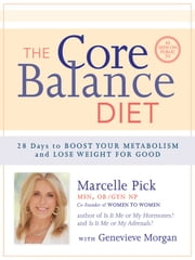 The Core Balance Diet - 28 Days to Boost Your Metabolism and Lose Weight for Good ebook by Marcelle Pick