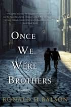 Once We Were Brothers - A Novel ebook by Ronald H. Balson