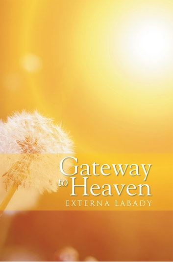 Gateway to Heaven ebook by Externa Labady