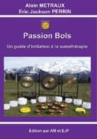 PASSION BOLS ebook by ERIC JACKSON PERRIN, ALAIN METRAUX