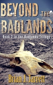 Beyond the Badlands - Badlands Trilogy #2 ebook by Brian J. Jarrett