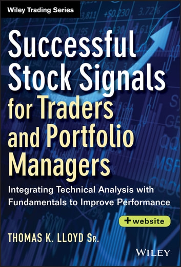 Successful Stock Signals for Traders and Portfolio Managers - Integrating Technical Analysis with Fundamentals to Improve Performance ebook by Tom K. Lloyd Sr.