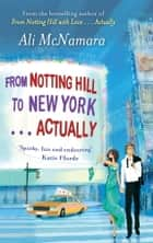 From Notting Hill to New York . . . Actually ebook by Ali McNamara