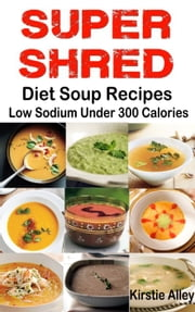 SUPER SHRED Diet Soup Recipes ebook by Kirstie Alley