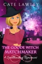 The Goode Witch Matchmaker Collection ebook by Cate Lawley