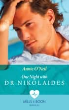 One Night With Dr Nikolaides (Mills & Boon Medical) (Hot Greek Docs, Book 1) ebook by Annie O'Neil
